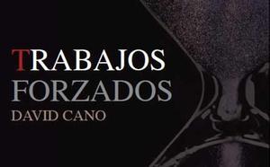 Tres Fronteras publica la novela 'Trabajos forzados' de David Cano